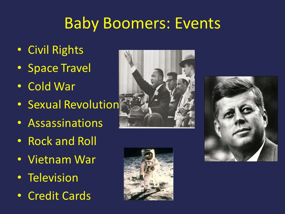 Baby Boomers: Events Civil Rights Space Travel Cold War Sexual Revolution Assassinations Rock and Roll Vietnam War Television Credit Cards