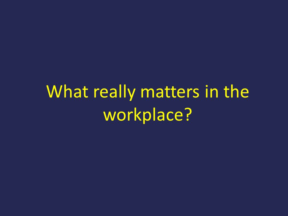 What really matters in the workplace?