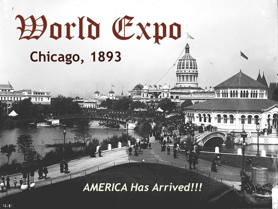 World Expo Chicago, 1893 AMERICA Has Arrived!!!