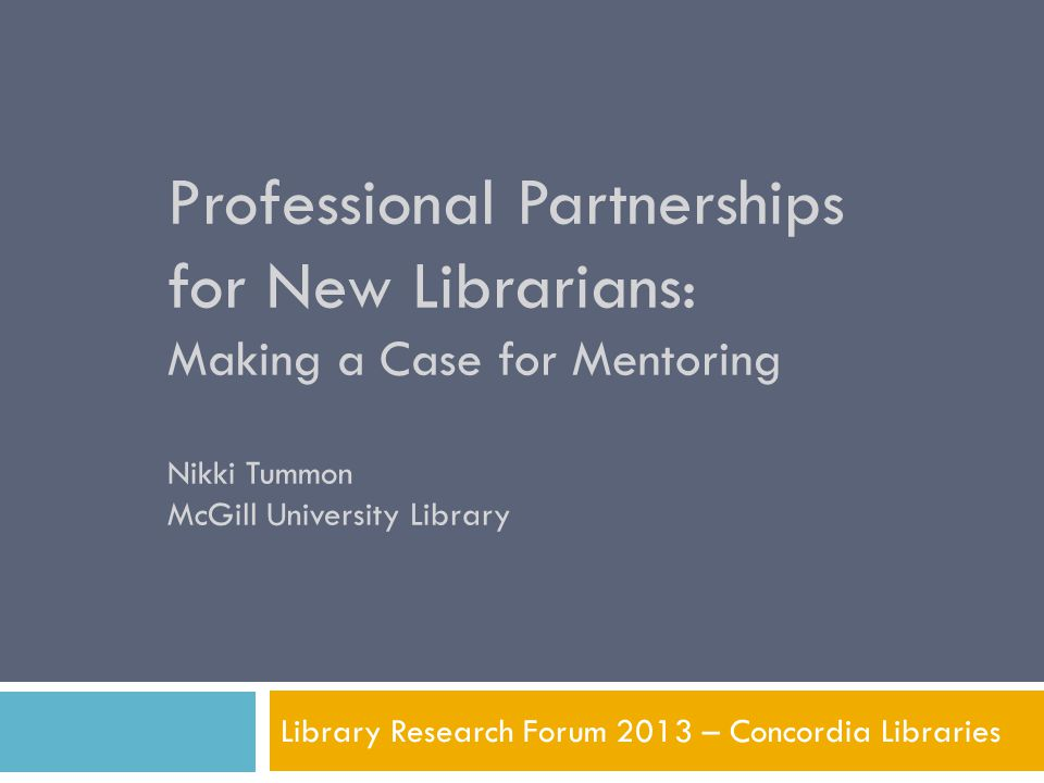 Motivation  The purpose of this study is to find out more about current mentoring perceptions and practices at Canadian academic libraries, and to promote a mentorship model (formal or informal) as a key component to help an entry-level academic librarian's organizational socialization