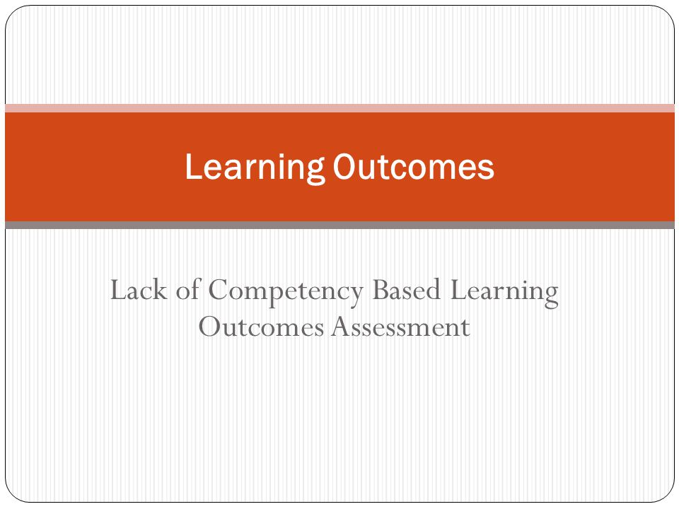 Lack of Competency Based Learning Outcomes Assessment Learning Outcomes
