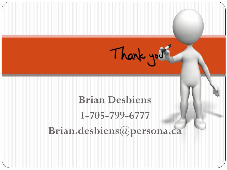 Brian Desbiens 1-705-799-6777 Brian.desbiens@persona.ca