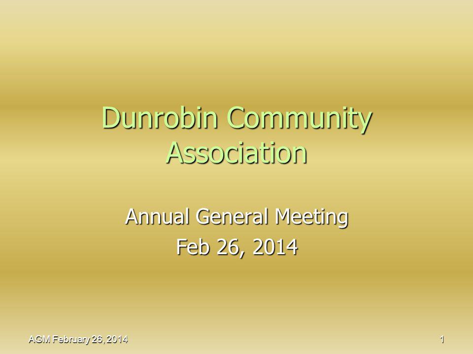 Dunrobin Community Association Annual General Meeting Feb 26, 2014 AGM February 26, 2014 1