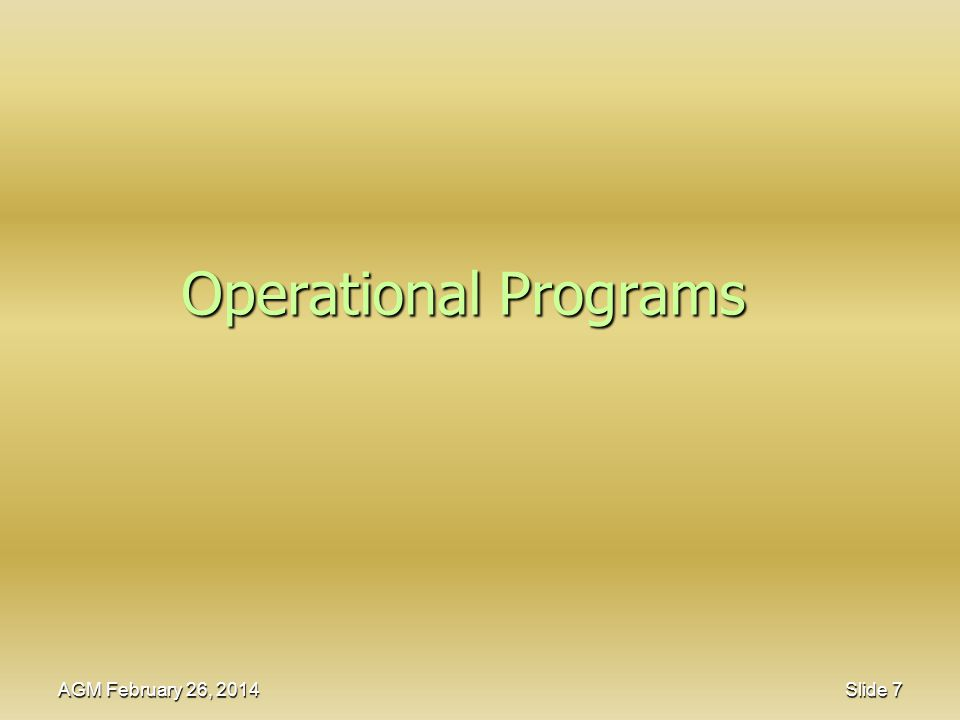 Operational Programs AGM February 26, 2014 Slide 7