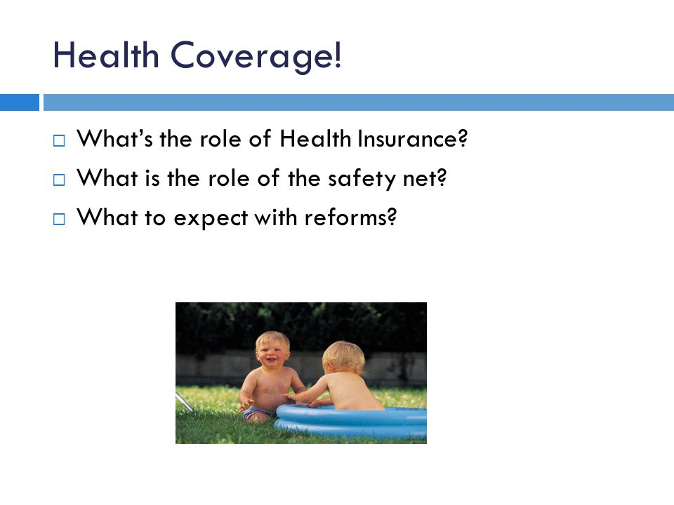 Health Coverage.  What's the role of Health Insurance.
