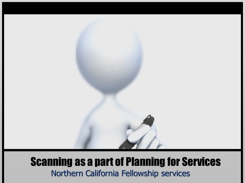 Scanning as a part of Planning for Services Northern California Fellowship services