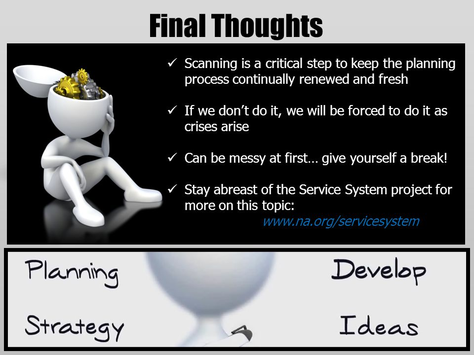 Final Thoughts Scanning is a critical step to keep the planning process continually renewed and fresh If we don't do it, we will be forced to do it as