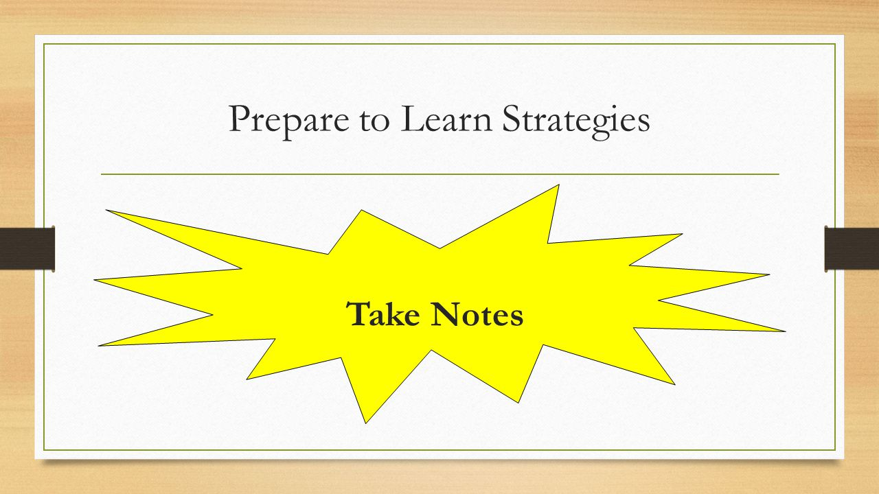 Prepare to Learn Strategies Take Notes