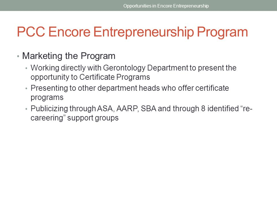 PCC Encore Entrepreneurship Program Marketing the Program Working directly with Gerontology Department to present the opportunity to Certificate Progr