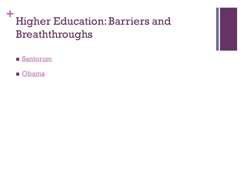 + Higher Education: Barriers and Breaththroughs Santorum Obama