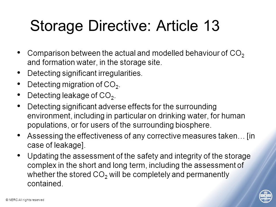 © NERC All rights reserved Storage Directive: Article 13 Comparison between the actual and modelled behaviour of CO 2 and formation water, in the storage site.