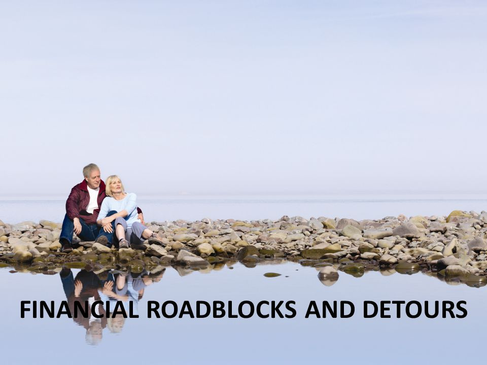 FINANCIAL ROADBLOCKS AND DETOURS