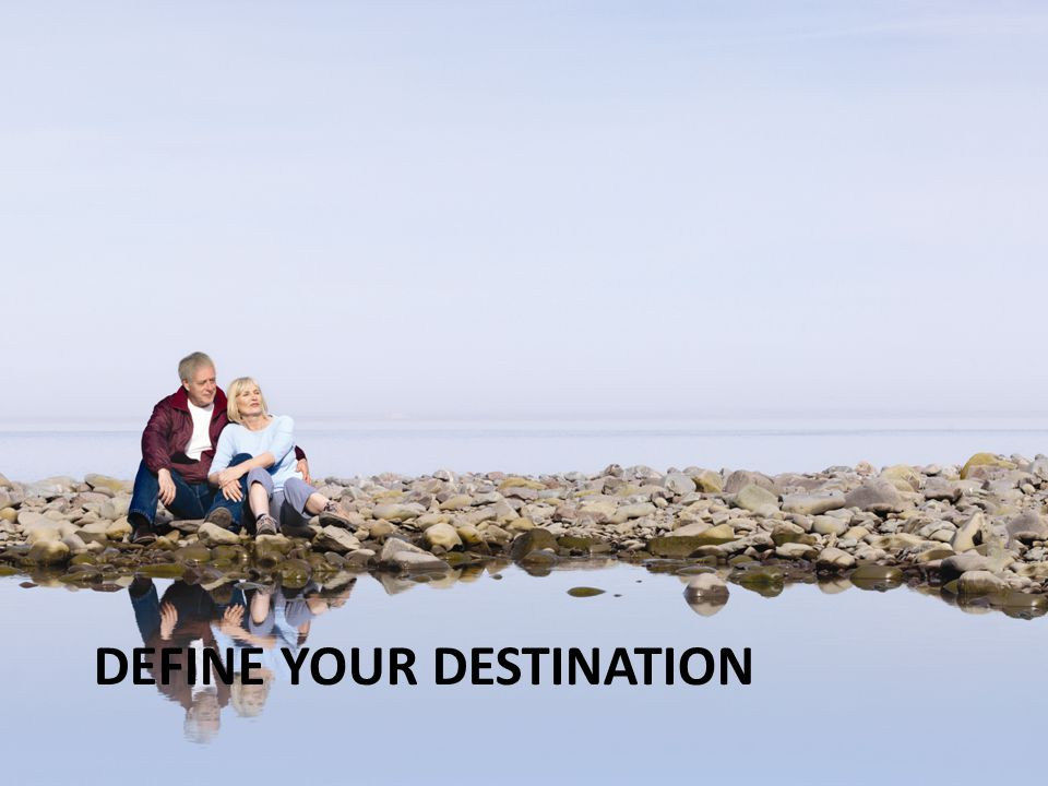 DEFINE YOUR DESTINATION