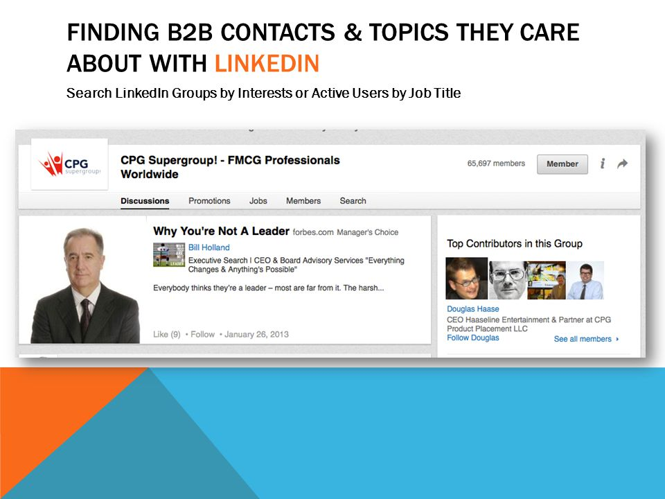 FINDING B2B CONTACTS & TOPICS THEY CARE ABOUT WITH LINKEDIN Search LinkedIn Groups by Interests or Active Users by Job Title