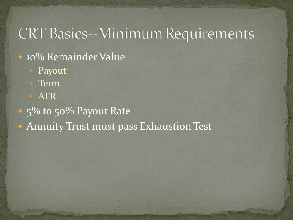 10% Remainder Value  Payout  Term  AFR 5% to 50% Payout Rate Annuity Trust must pass Exhaustion Test