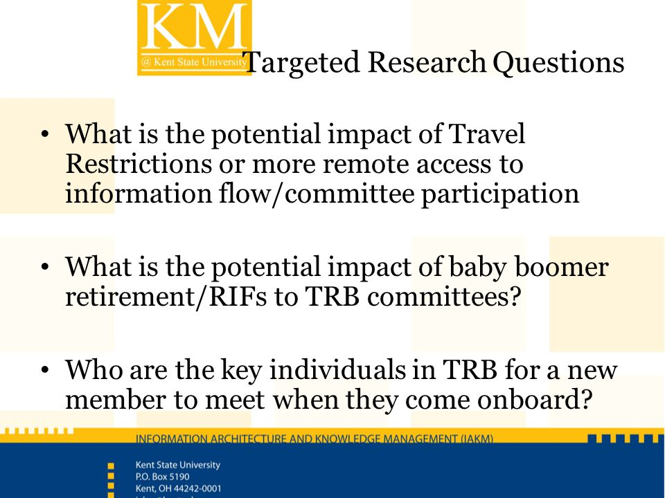 Targeted Research Questions What is the potential impact of Travel Restrictions or more remote access to information flow/committee participation What