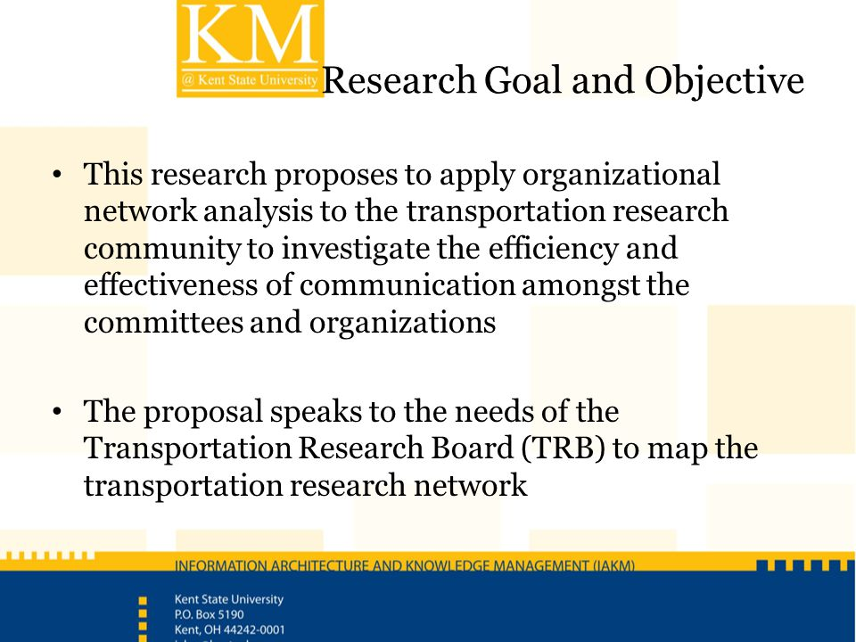 Research Goal and Objective This research proposes to apply organizational network analysis to the transportation research community to investigate th