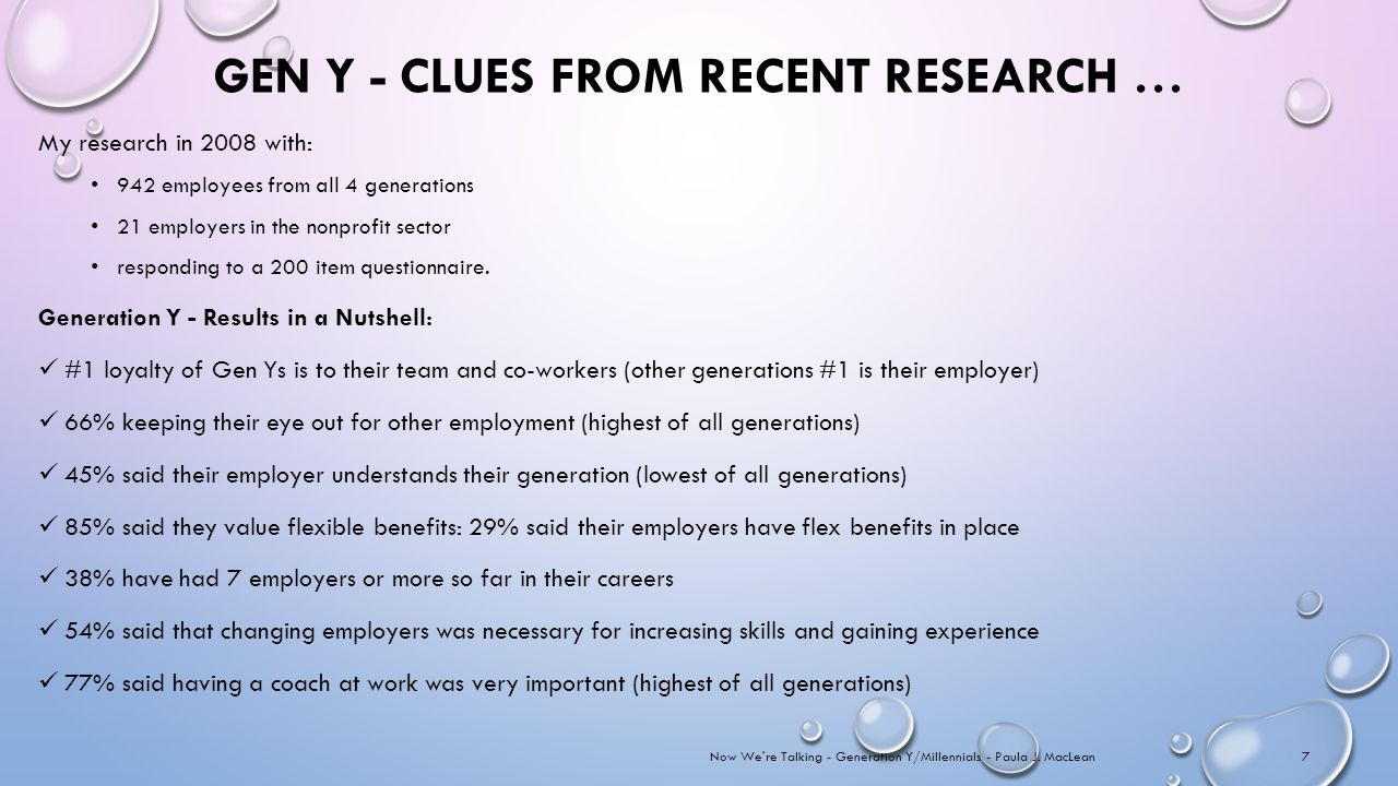 GEN Y - CLUES FROM RECENT RESEARCH … My research in 2008 with: 942 employees from all 4 generations 21 employers in the nonprofit sector responding to a 200 item questionnaire.