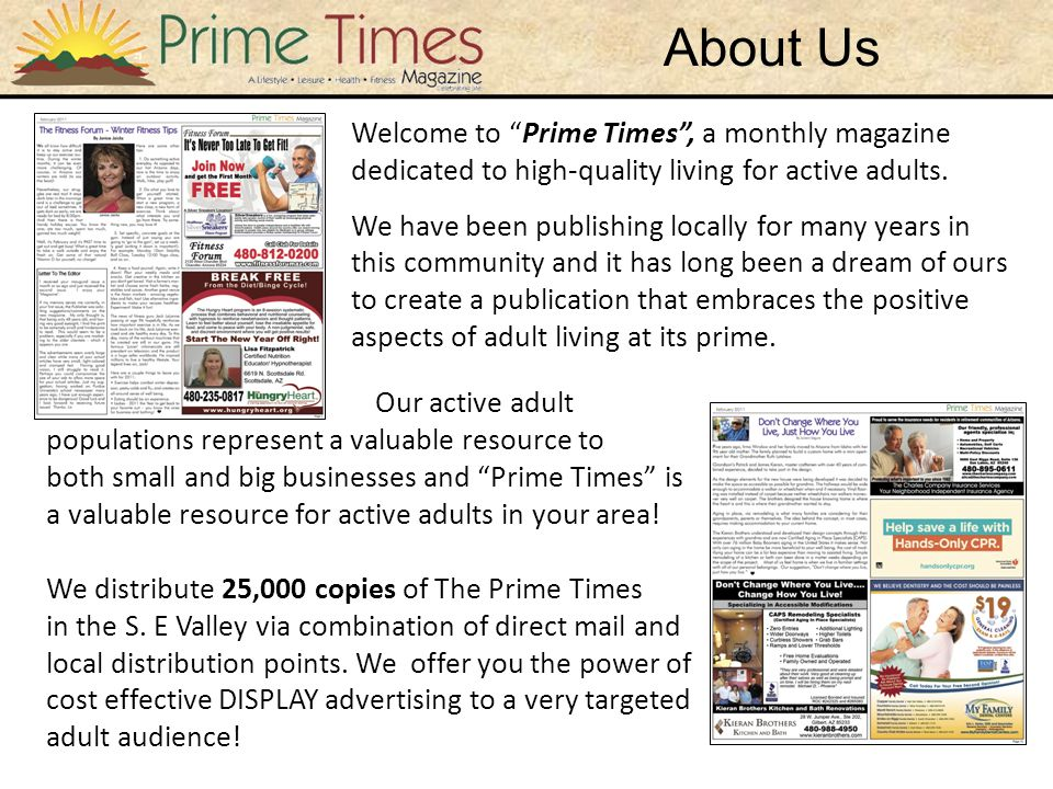 About Us Welcome to Prime Times , a monthly magazine dedicated to high-quality living for active adults.