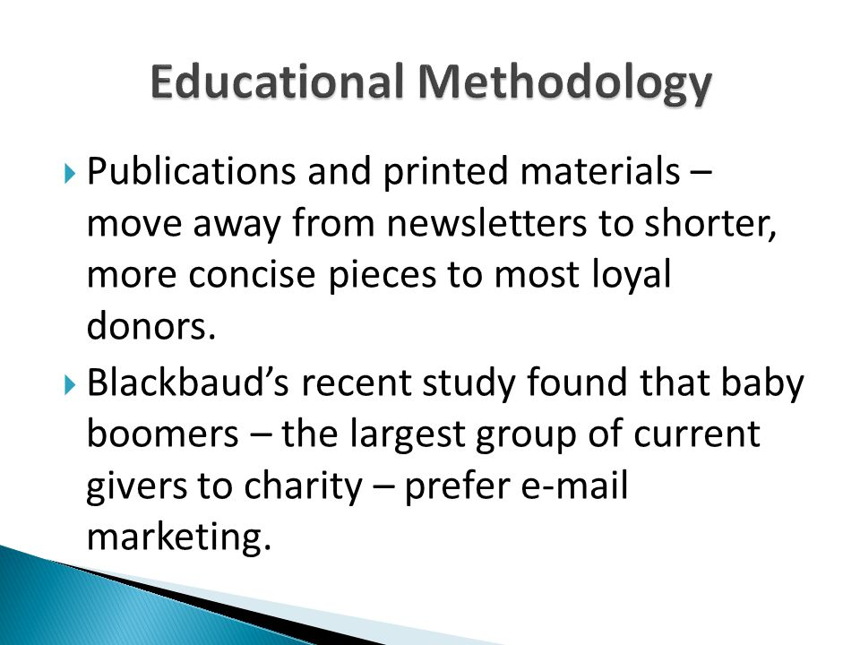  Publications and printed materials – move away from newsletters to shorter, more concise pieces to most loyal donors.