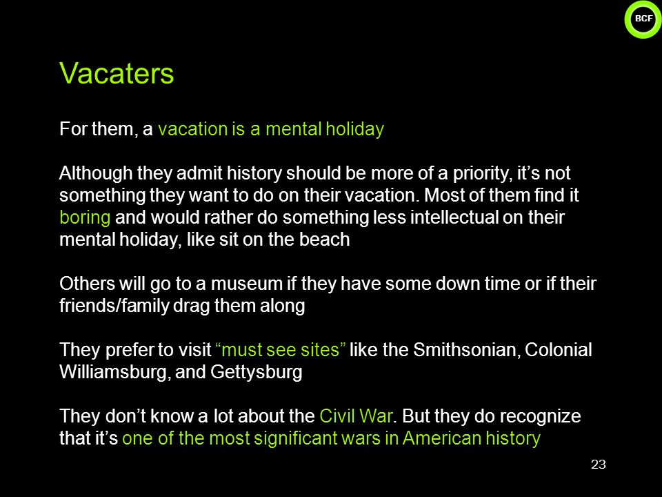 BCF Vacaters For them, a vacation is a mental holiday Although they admit history should be more of a priority, it's not something they want to do on their vacation.