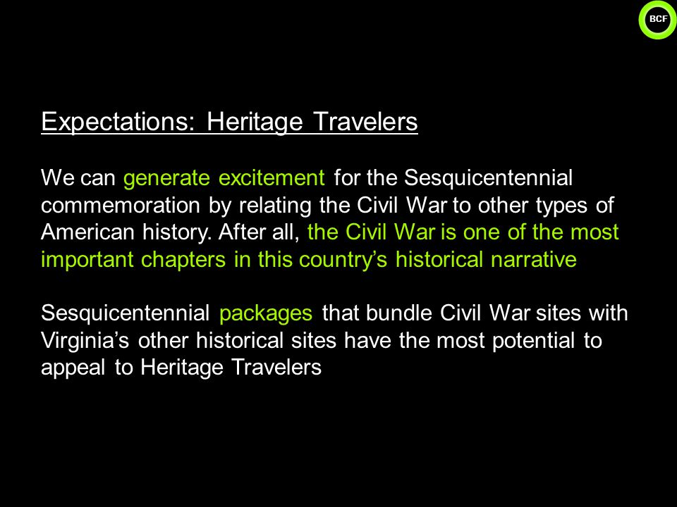 BCF 31 Expectations: Heritage Travelers We can generate excitement for the Sesquicentennial commemoration by relating the Civil War to other types of American history.