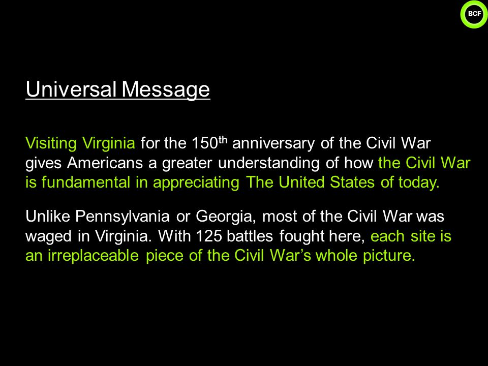 BCF 38 Universal Message Visiting Virginia for the 150 th anniversary of the Civil War gives Americans a greater understanding of how the Civil War is fundamental in appreciating The United States of today.