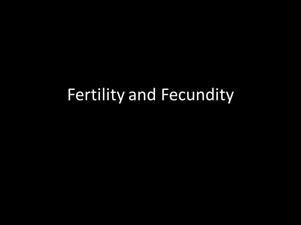 Fertility Refers to reproduction A woman is fertile if she has born, or is bearing, offspring Fecundity The ability to reproduce Once a female reaches menarche, she is fecund