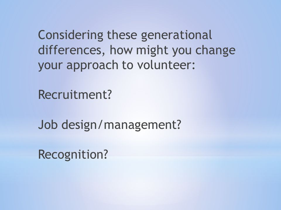 Considering these generational differences, how might you change your approach to volunteer: Recruitment.