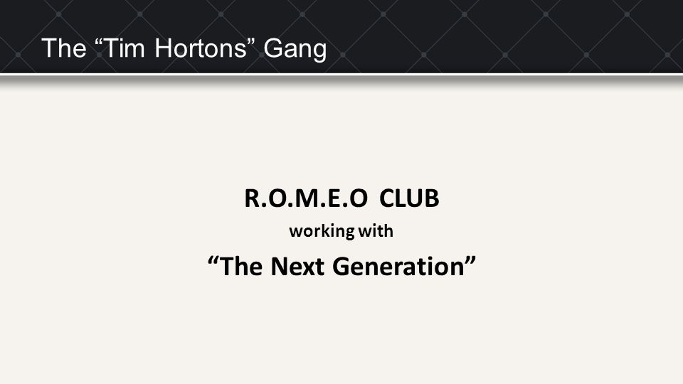 "The ""Tim Hortons"" Gang R.O.M.E.O CLUB working with ""The Next Generation"""