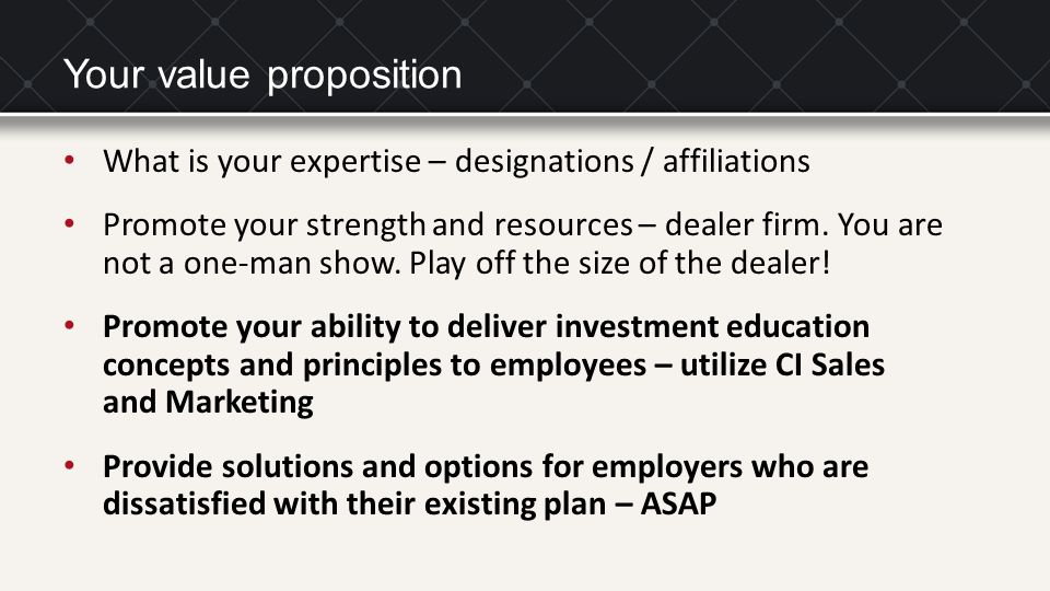 Your value proposition What is your expertise – designations / affiliations Promote your strength and resources – dealer firm.