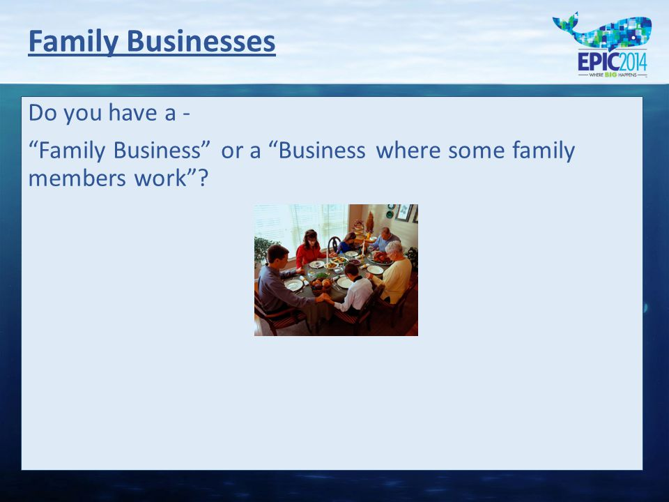 Family Businesses Do you have a - Family Business or a Business where some family members work ?