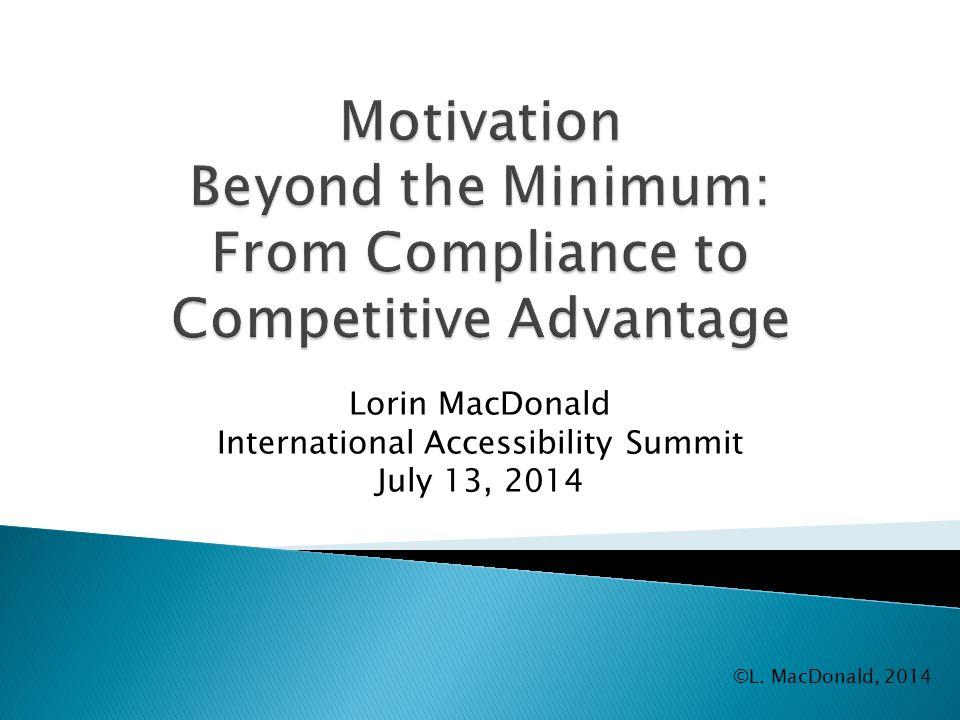 Lorin MacDonald International Accessibility Summit July 13, 2014 ©L. MacDonald, 2014