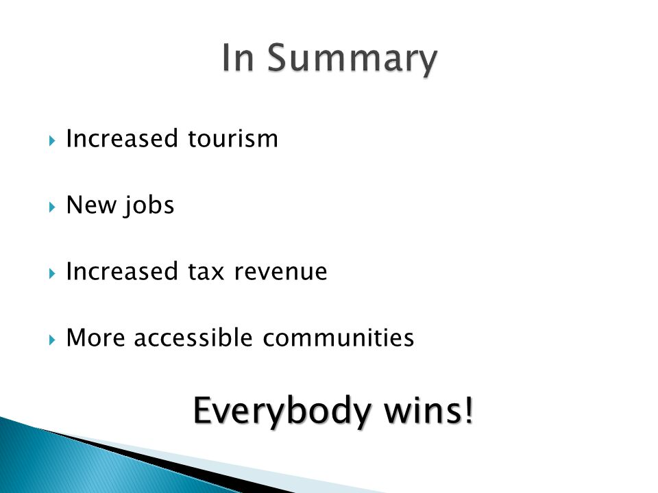  Increased tourism  New jobs  Increased tax revenue  More accessible communities Everybody wins!