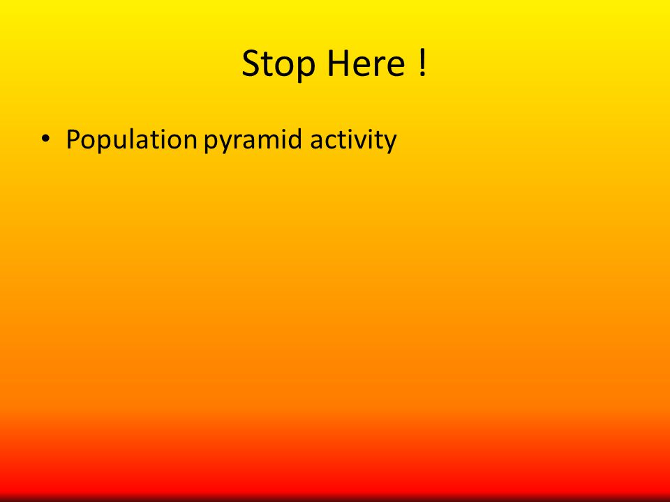 Stop Here ! Population pyramid activity
