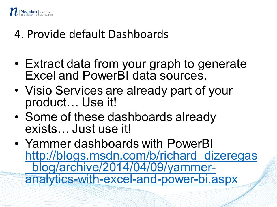 4. Provide default Dashboards Extract data from your graph to generate Excel and PowerBI data sources. Visio Services are already part of your product