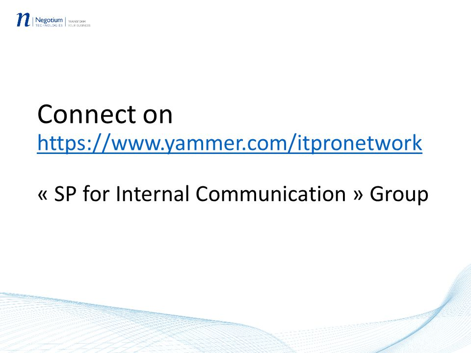 Connect on https://www.yammer.com/itpronetwork « SP for Internal Communication » Group https://www.yammer.com/itpronetwork