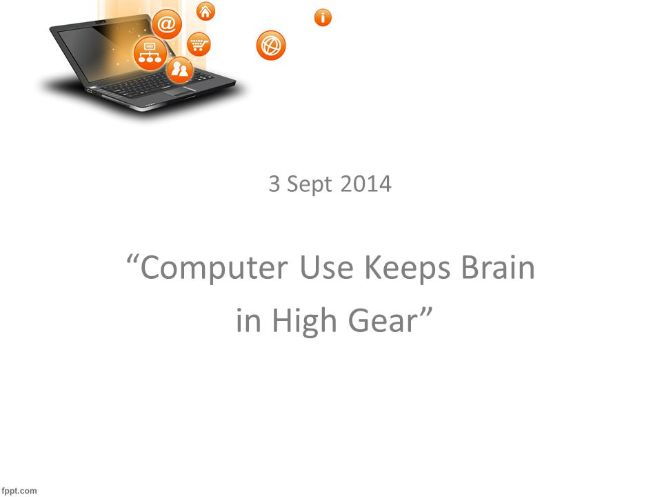 3 Sept 2014 Computer Use Keeps Brain in High Gear