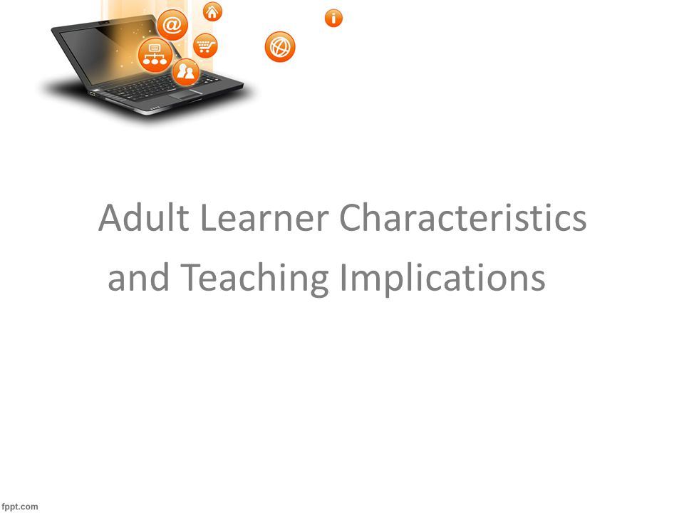 Adult Learner Characteristics and Teaching Implications