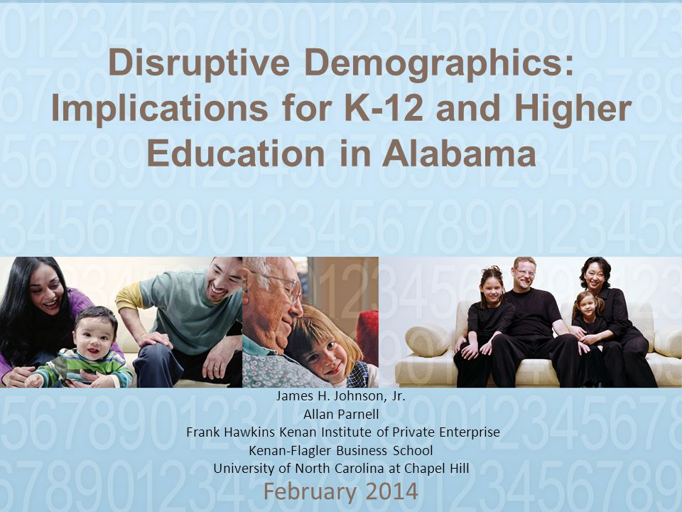 Disruptive Demographics: Implications for K-12 and Higher Education in Alabama February 2014 James H.