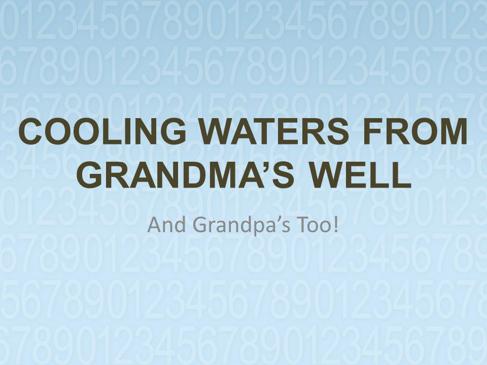 COOLING WATERS FROM GRANDMA'S WELL And Grandpa's Too!
