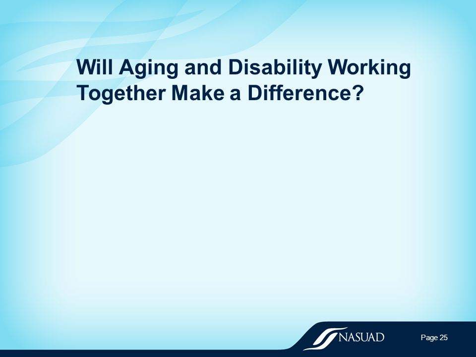 Will Aging and Disability Working Together Make a Difference Page 25