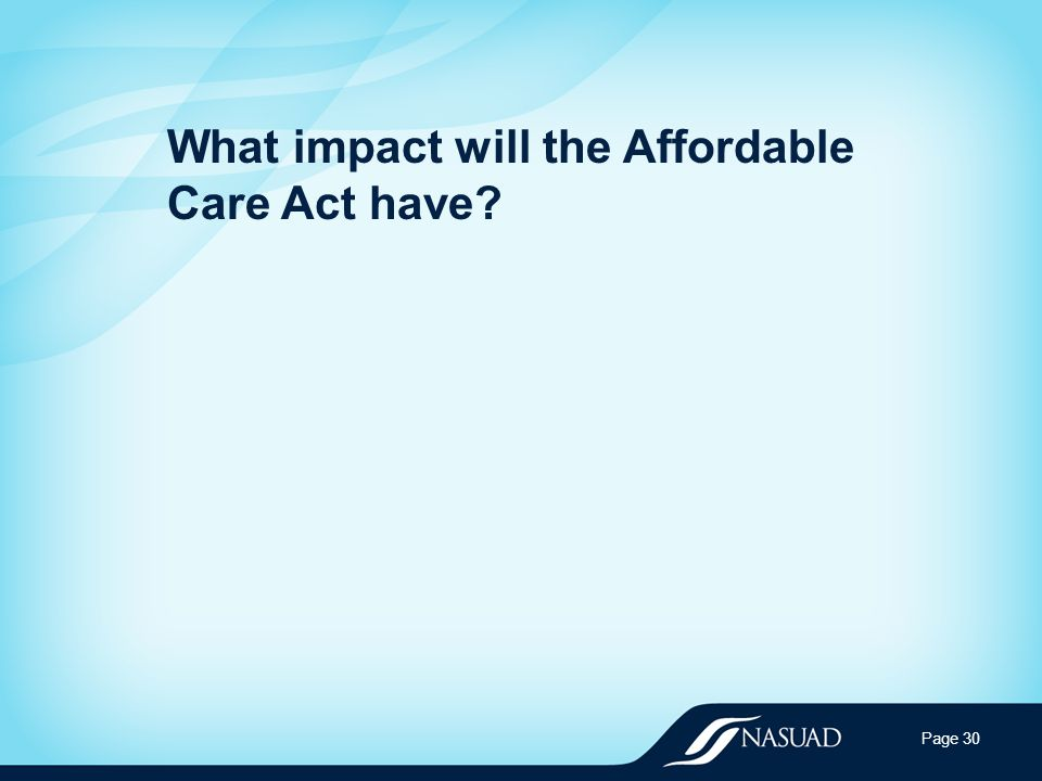 What impact will the Affordable Care Act have Page 30