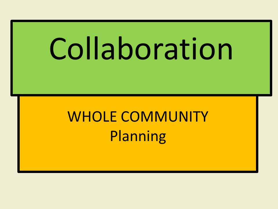 Collaboration WHOLE COMMUNITY Planning