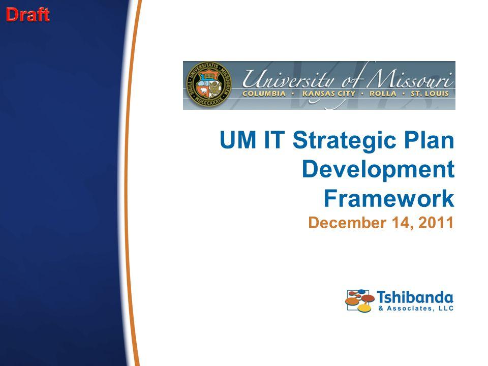 UM IT Strategic Plan Development Framework December 14, 2011