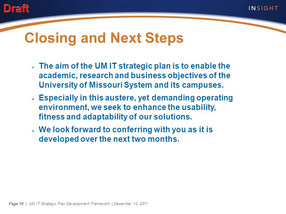 | UM IT Strategic Plan Development Framework | December 14, 2011Page 10  The aim of the UM IT strategic plan is to enable the academic, research and