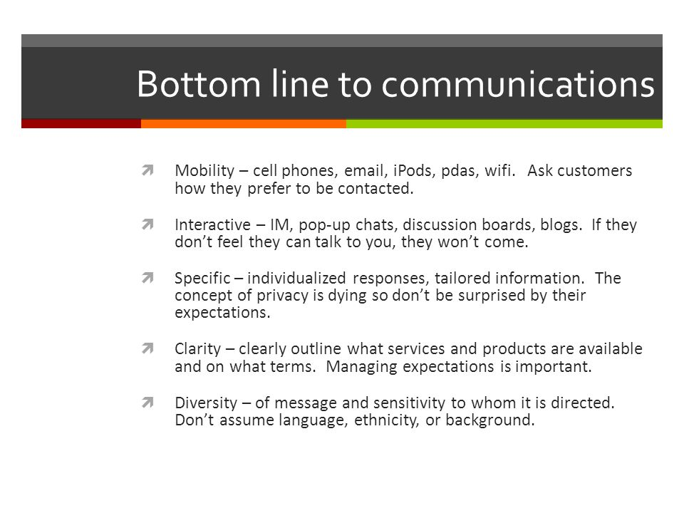 Bottom line to communications  Mobility – cell phones, email, iPods, pdas, wifi.