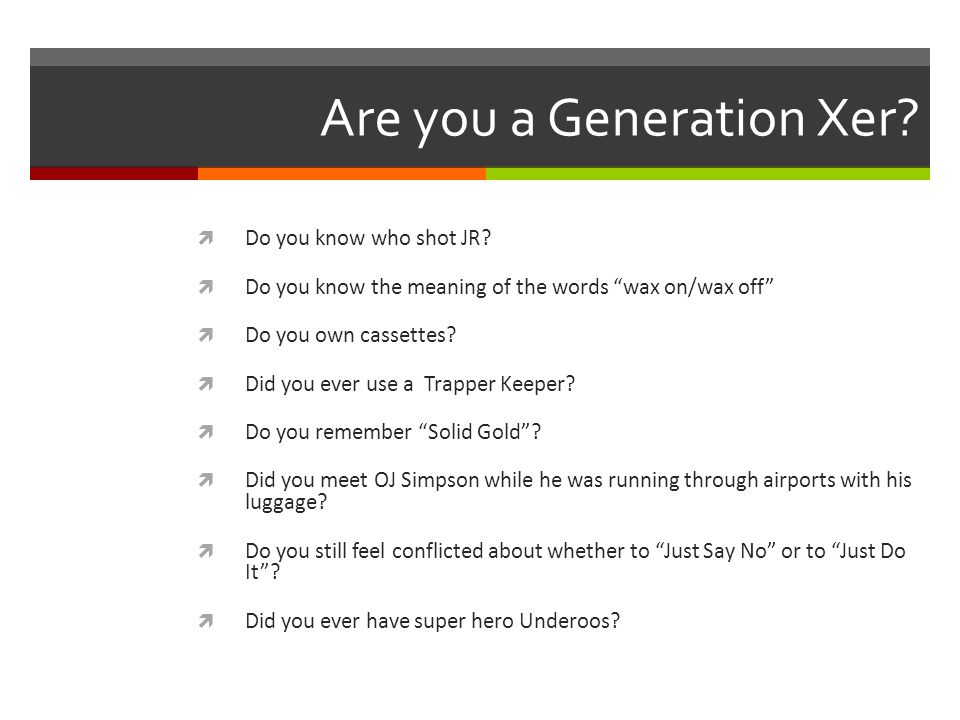 Are you a Generation Xer.  Do you know who shot JR.