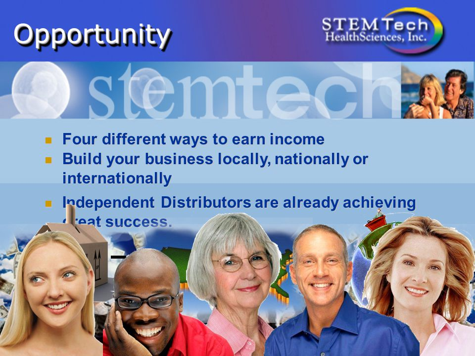 OpportunityOpportunity Four different ways to earn income Four different ways to earn income Build your business locally, nationally or internationally Build your business locally, nationally or internationally Independent Distributors are already achieving great success.