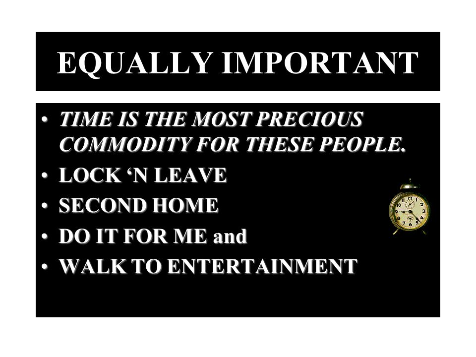 EQUALLY IMPORTANT TIME IS THE MOST PRECIOUS COMMODITY FOR THESE PEOPLE.TIME IS THE MOST PRECIOUS COMMODITY FOR THESE PEOPLE.